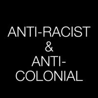 Anti-Racist & Anti-Colonial